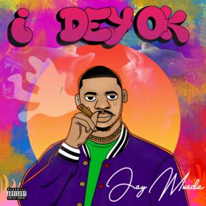 Jay Murda - I Dey Ok
