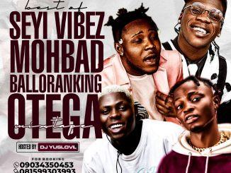 DJ Yuslove - Best Of Seyi Vibez, Mohbad, Balloranking & Otega - Nigeria's  Entertainment Empire