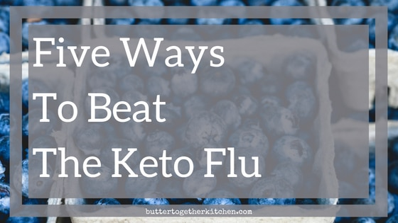 Five Way to Beat the Keto Flu! Be prepared from the start. #keto #ketogenicdiet #ketodiet #lchf #ketoflu #ketogenic #ketolife #electrolytes #lowcarb | buttertogetherkitchen.com