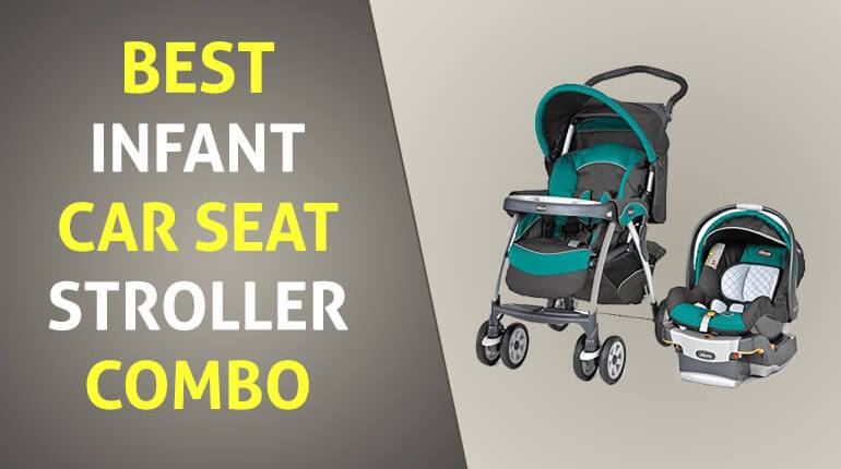 Best Infant Car Seat Stroller Combo Review