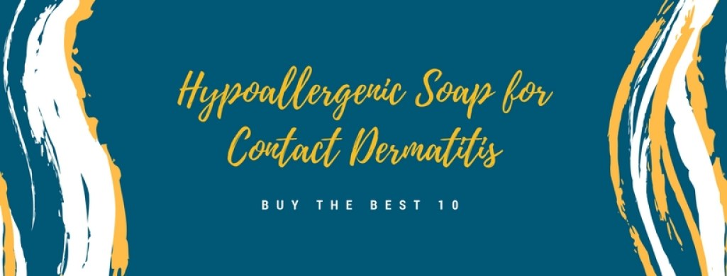 Best Hypoallergenic Soap For Contact Dermatitis Review In 2020 – A Complete Guide 1