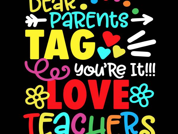 Download Dear Parents Tag You're It Love Teachers svg, Teachers svg ...