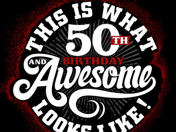 This Is What 50th Birthday Awesome Looks Like T Shirt Design Template Buy T Shirt Designs
