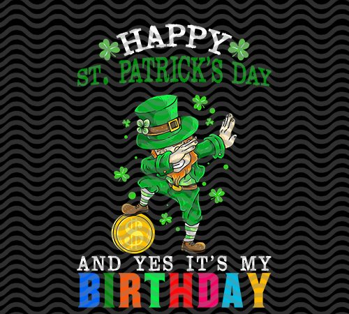 Happy St Patrick S Day And Yes It S My Birthday St Patricks Day Irish Flag Happy St Patrick S Day Horseshoe Gold Holiday Funny The Mythical Pot Of Gold Leprechaun Hat Eps Svg Png Dxf Digital