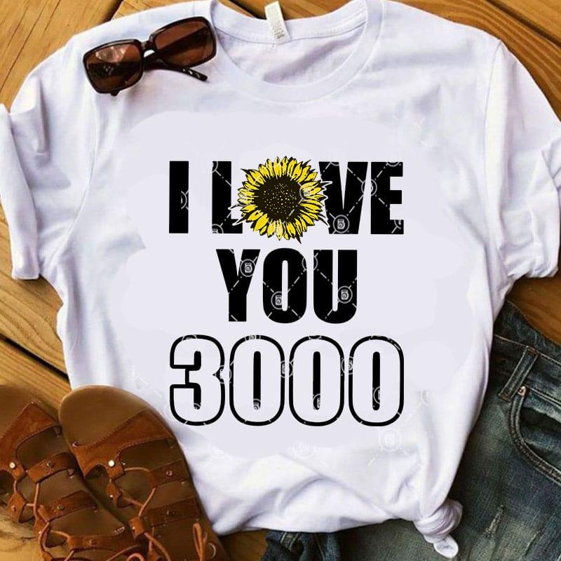 Download I Love You 3000 SVG, Sunflower SVG, Quote SVG, Funny SVG t ...