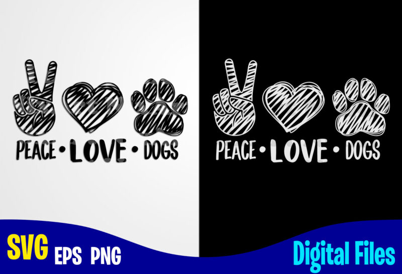 Download Peace Love Dogs, Dog svg, Paw, hand drawn, Funny Dog ...