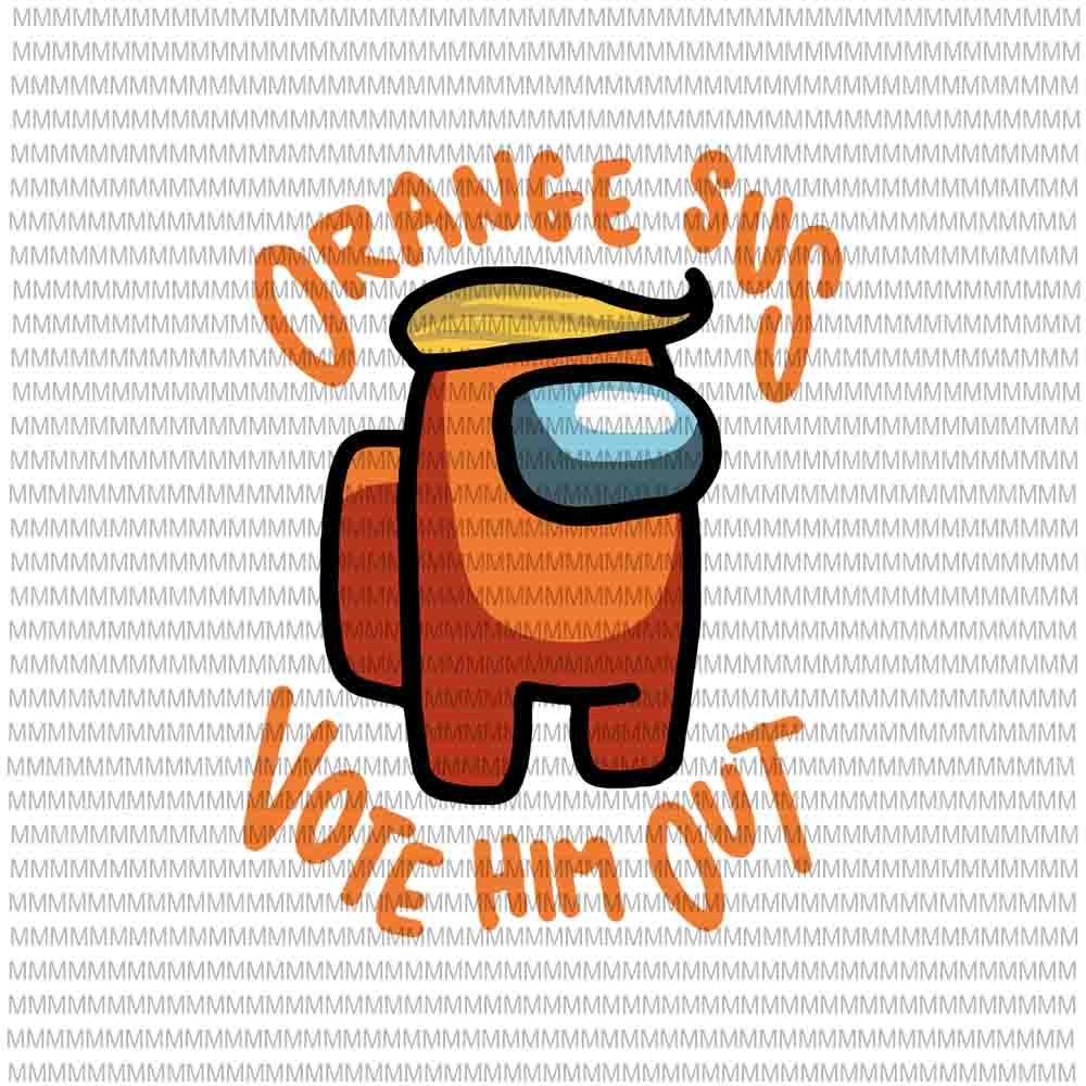 Download Among Us svg, impostor among svg, Orange Sus Vote Him Out ...