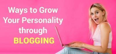 Ways to Grow Your Personality through blogging