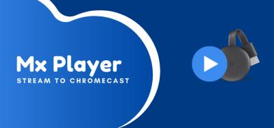 mx player stream to chromecast