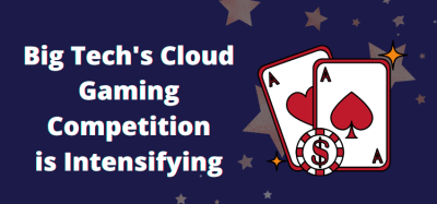 Big Tech's cloud gaming competition is intensifying