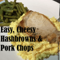 Easy, Cheesy Hashbrowns and Pork Chops