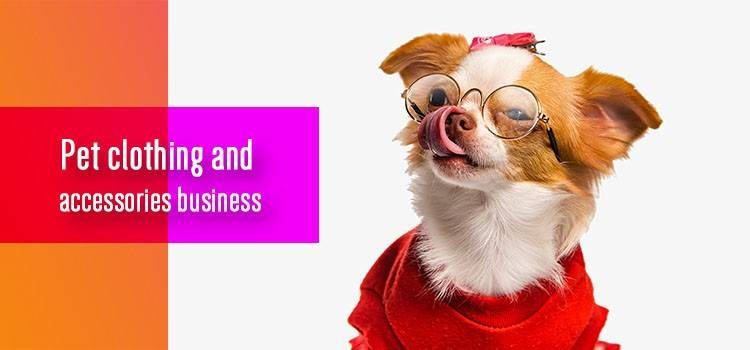 Pet clothing and accessories business