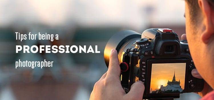 Tips for Being a Professional Photographer