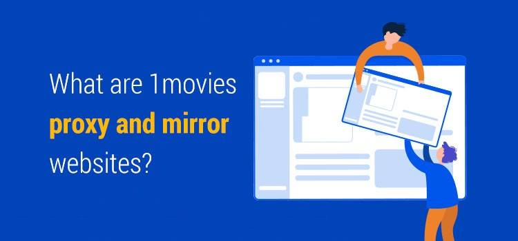 What are 1movies proxy and mirror websites?