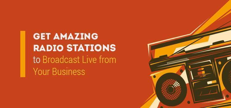 Get Amazing Radio Stations to Broadcast Live from Your Business
