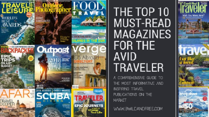 The Top 10 Must-Read Magazines for the Avid Traveler • B Wild & Free