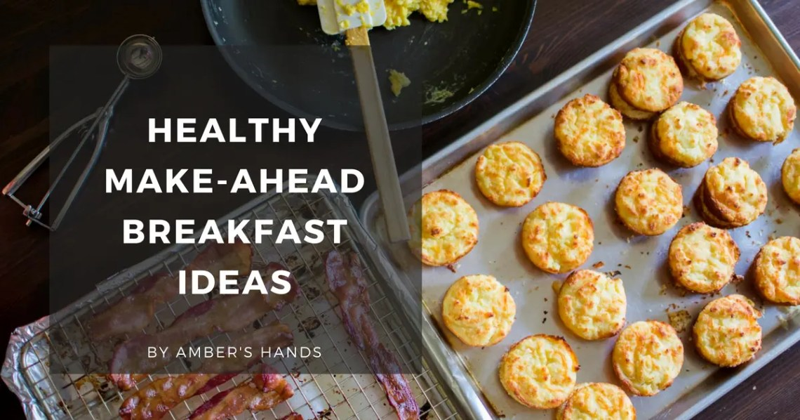 Healthy Make Ahead Breakfasts -by amber's hands-