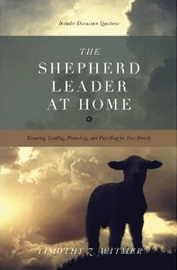 The Shepherd Leader at Home: Knowing, Leading, Protecting, and Providing for Your Family