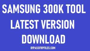 Download Samsung 300K Tool (Samsung Download Mode Tool)