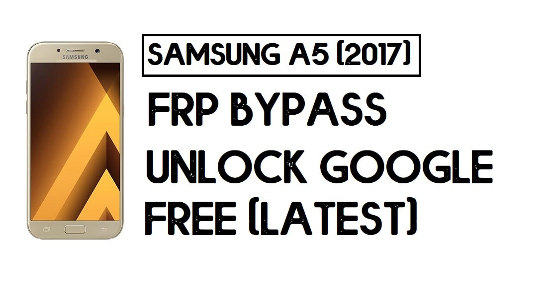 Samsung A5 (2017) FRP Bypass | How to Unlock Google Account – Without PC (Android 8.1)