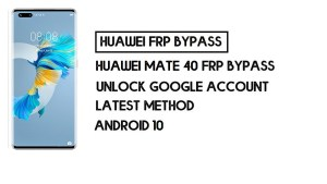 How to Huawei Mate 40 Pro FRP Bypass   Unlock Google Account – Without PC (Android 10)