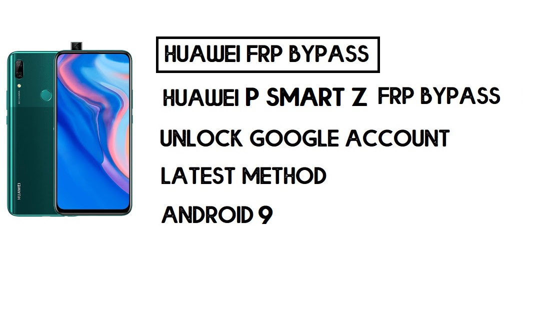 How to Huawei P Smart Z FRP Bypass | Unlock Google Account – Without PC (Android 9)