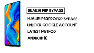 How to Huawei P30 Pro FRP Bypass   Unlock Google Account – Without PC (Android 10) -2020