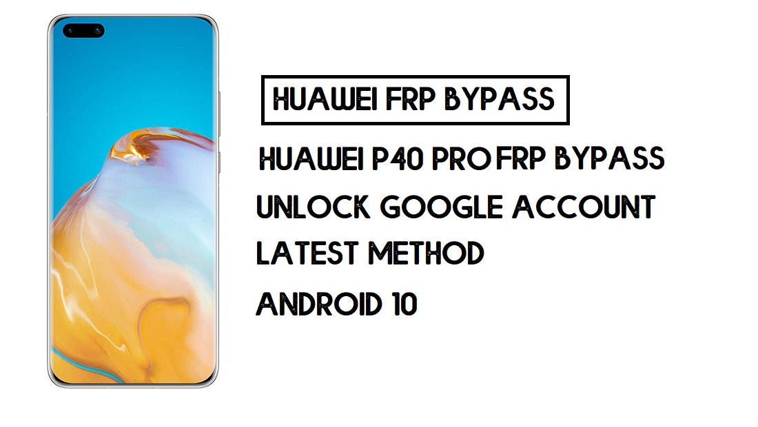 Bypass FRP Huawei P40 Pro | Unlock Google Account–Without PC