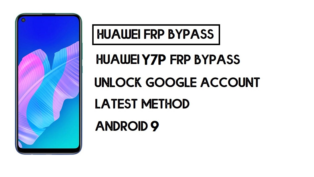 Bypass FRP Huawei Y7p | Unlock Google – Without PC (Android 9)