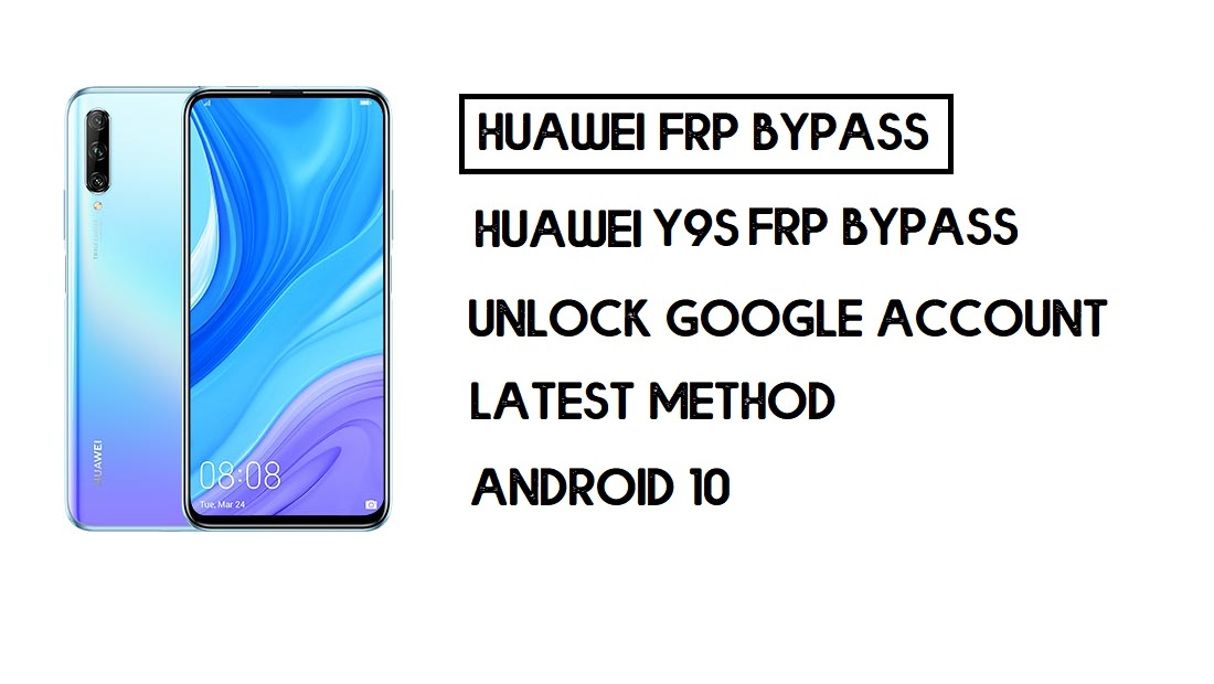 Bypass FRP Huawei Y9s | Unlock Google – Without PC (Android 9)