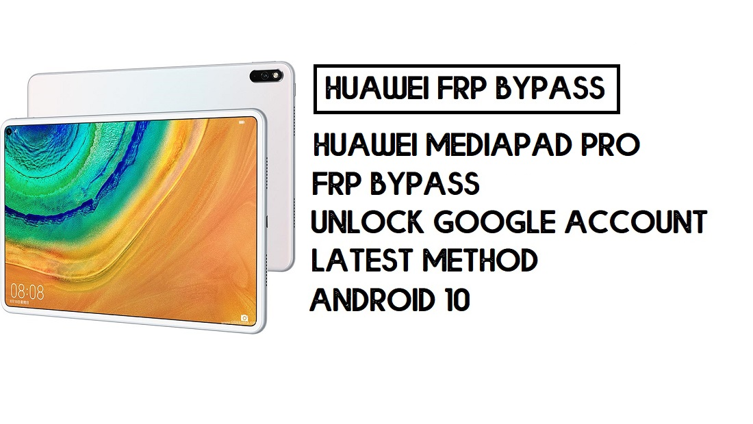 Bypass FRP Huawei MatePad Pro | Unlock –Without PC-Android 10