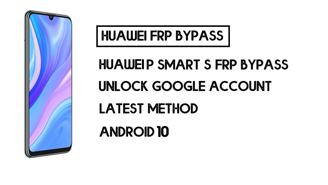 Bypass FRP Huawei P Smart S | Unlock Google–Without PC