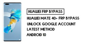 How to Huawei Mate 40 Pro Plus FRP Bypass   Unlock Google Account – Without PC (Android 10)