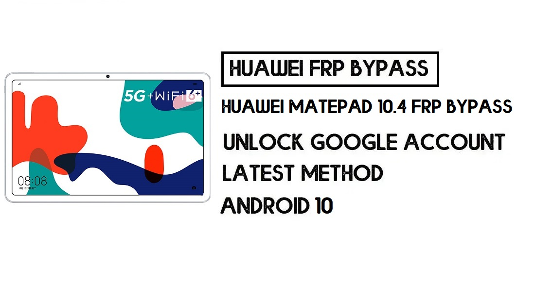 Huawei MatePad 10.4 FRP Bypass   Unlock Google Account-Without PC