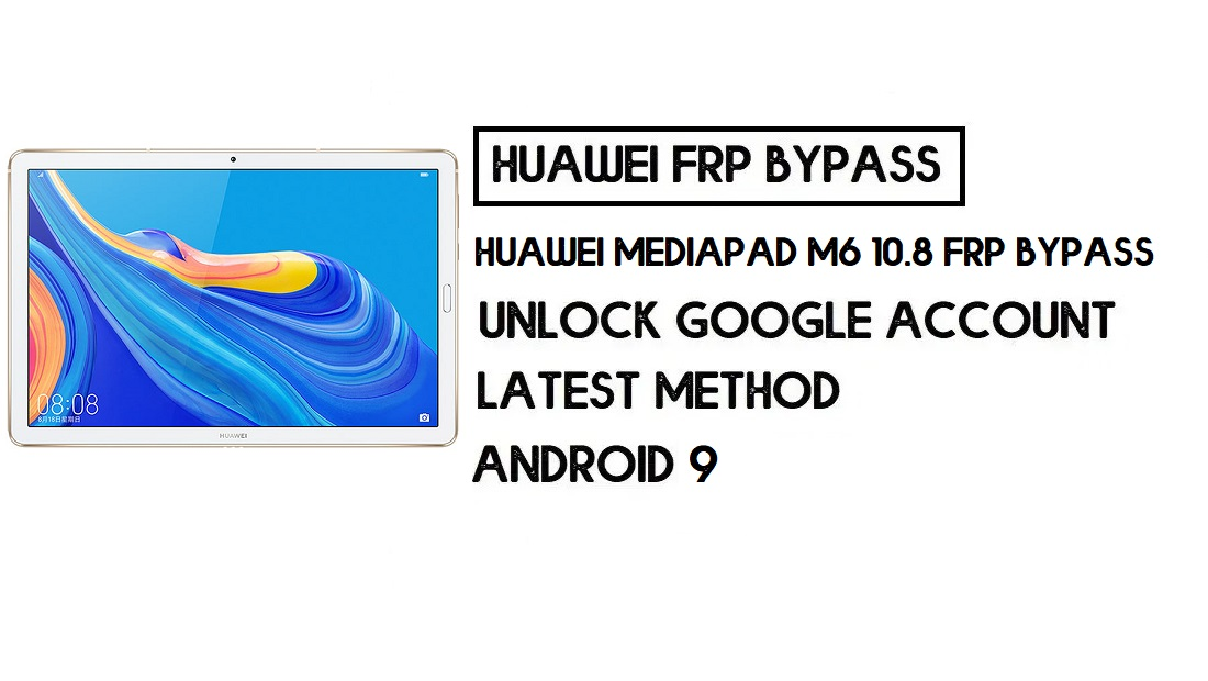 How to Huawei MediaPad M6 10.8 FRP Bypass | Unlock Google Account – Without PC (Android 9)
