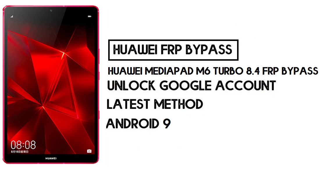 How to Huawei MediaPad M6 Turbo 8.4 FRP Bypass | Unlock Google Account – Without PC (Android 9)