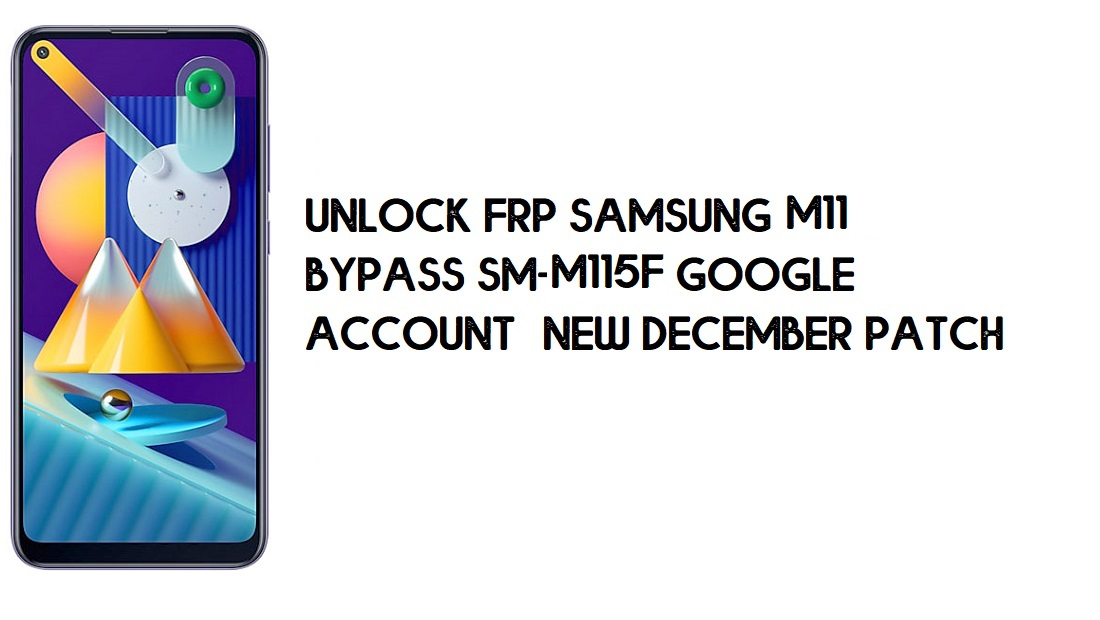 How to Unlock FRP Samsung M11 | Bypass SM-M115F Google Account – New December Patch (Android 10)