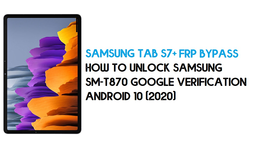 Samsung Tab S7 Plus FRP Unlock | Bypass Android 10 December 2020