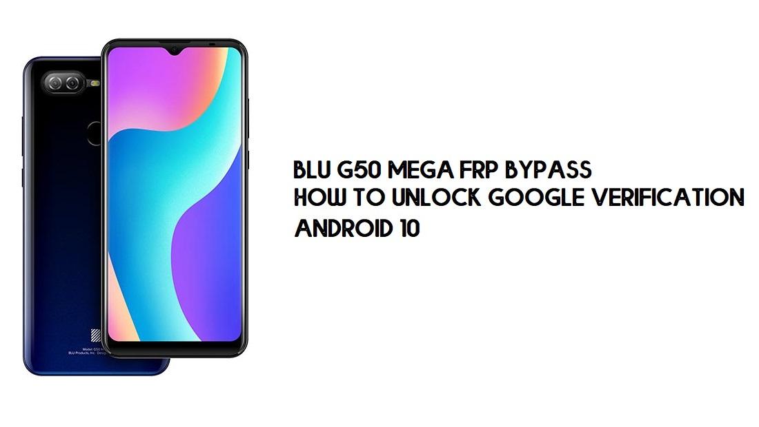 BLU G50 Mega FRP Bypass | Unlock Google Verification –Android 10