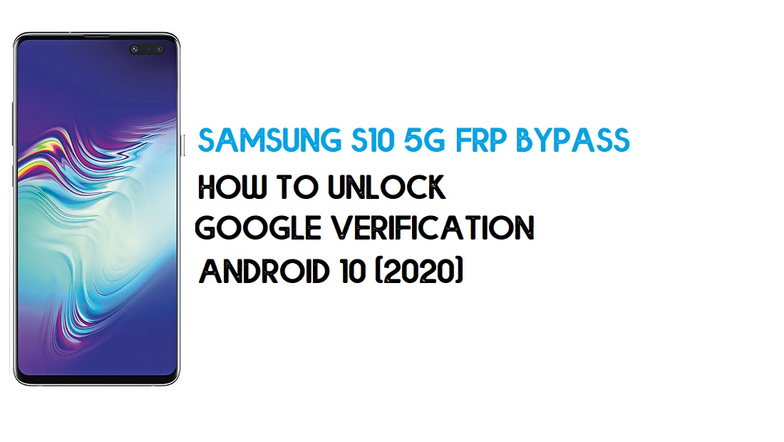 Samsung S10 5G FRP Bypass | How to Unlock Samsung SM-G977U/B/N Google Verification – Android 10 (2020)