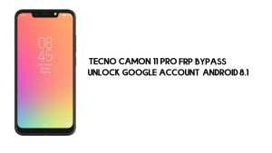 Tecno Camon 11 Pro FRP Bypass | Unlock Google Account – Android 8.1