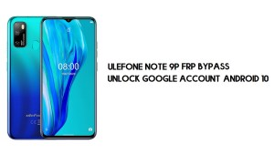 Ulefone Note 9P FRP Bypass | Unlock Google Account–Android 10