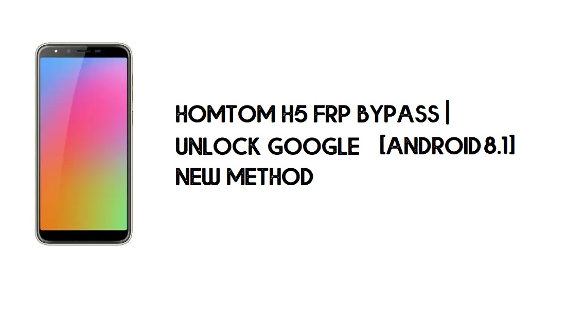 Homtom H5 FRP Bypass | Unlock Google Account – Android 8.1 (Free)
