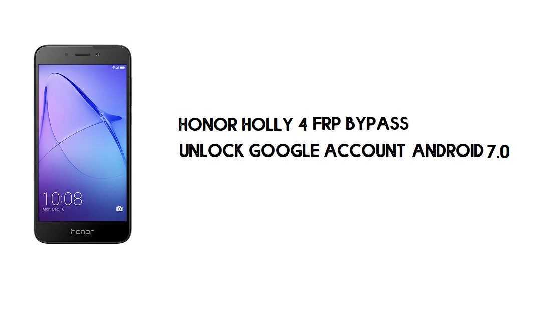 Huawei Honor Holly 4 FRP Bypass No PC   Unlock Google – Android 7.0