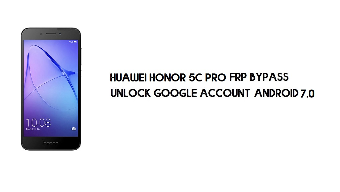 Huawei Honor 5C Pro FRP Bypass No PC | Unlock Google – Android 7.0