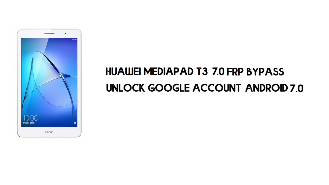 Huawei MediaPad T3 FRP Bypass No PC | Unlock Google – Android 7.0