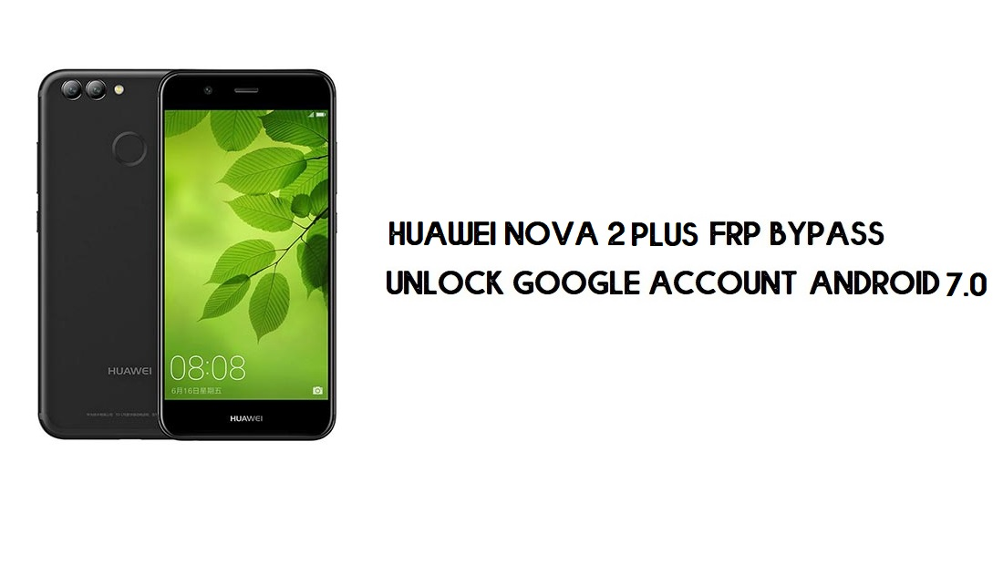 Huawei Nova 2 Plus FRP Bypass Without PC | Unlock Google – Android 7