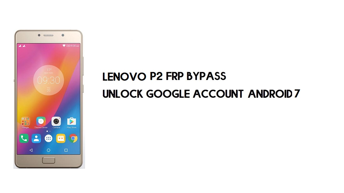 Lenovo P2 FRP Bypass Without PC | Unlock Google – Android 7 (New)