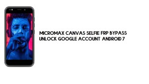 Micromax Canvas Selfie 3 FRP Bypass | Google Unlock – Android 7 (Free)