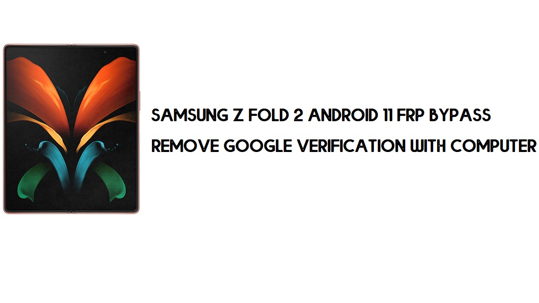 Samsung Z Fold 2 Android 11 FRP Bypass | Google Account Remove
